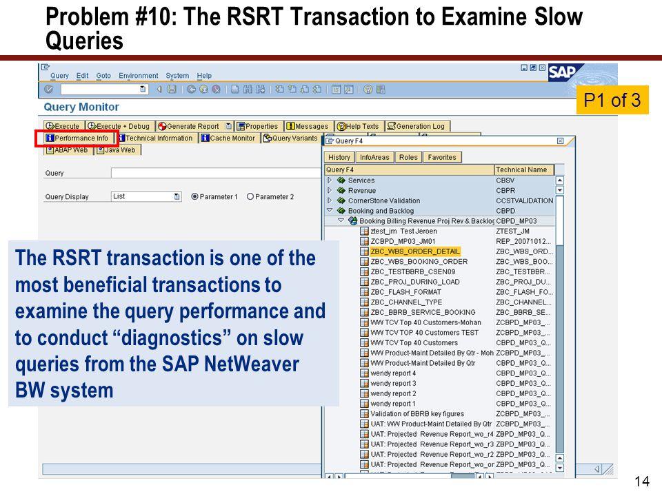 Problem #10: The RSRT Transaction to Examine Slow Queries 14 P1 of 3 The RSRT transaction is one of the most beneficial transactions to examine the qu