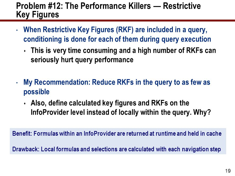 Problem #12: The Performance Killers — Restrictive Key Figures When Restrictive Key Figures (RKF) are included in a query, conditioning is done for ea