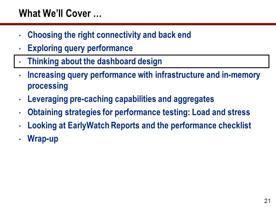 What We'll Cover … Choosing the right connectivity and back end Exploring query performance Thinking about the dashboard design Increasing query perfo