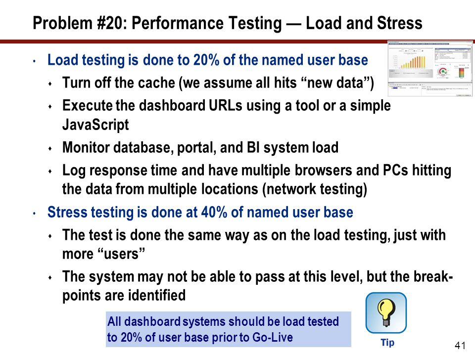 """Problem #20: Performance Testing — Load and Stress Load testing is done to 20% of the named user base  Turn off the cache (we assume all hits """"new da"""