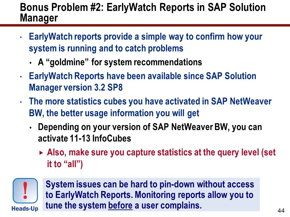 Bonus Problem #2: EarlyWatch Reports in SAP Solution Manager EarlyWatch reports provide a simple way to confirm how your system is running and to catc