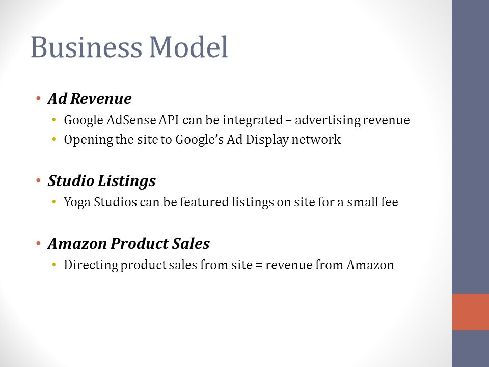 Business Model Ad Revenue Google AdSense API can be integrated – advertising revenue Opening the site to Google's Ad Display network Studio Listings Y