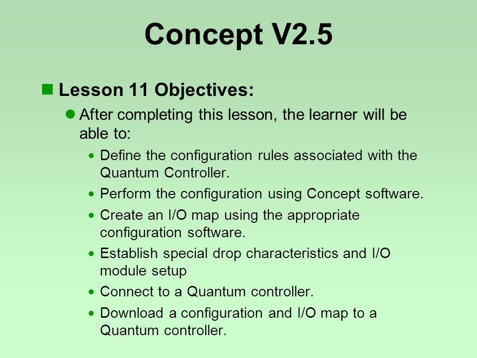 Concept V2.5 Lesson 11 Objectives: After completing this lesson, the learner will be able to:  Define the configuration rules associated with the Quantum Controller.