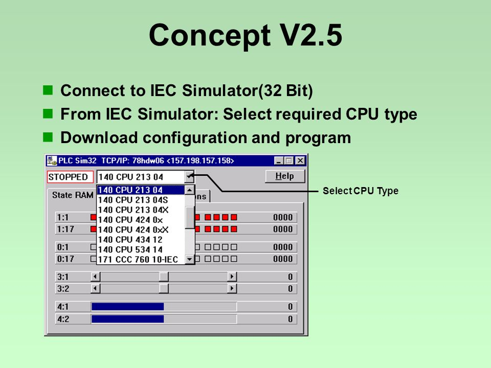 Select CPU Type Concept V2.5 Connect to IEC Simulator(32 Bit) From IEC Simulator: Select required CPU type Download configuration and program