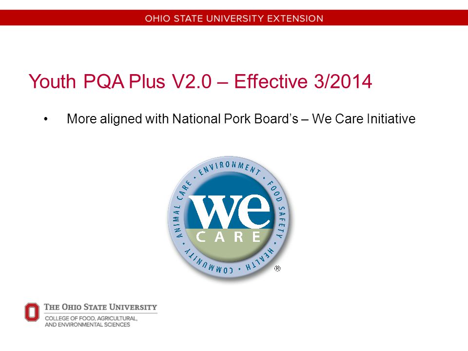 Youth PQA Plus V2.0 – Effective 3/2014 More aligned with National Pork Board's – We Care Initiative