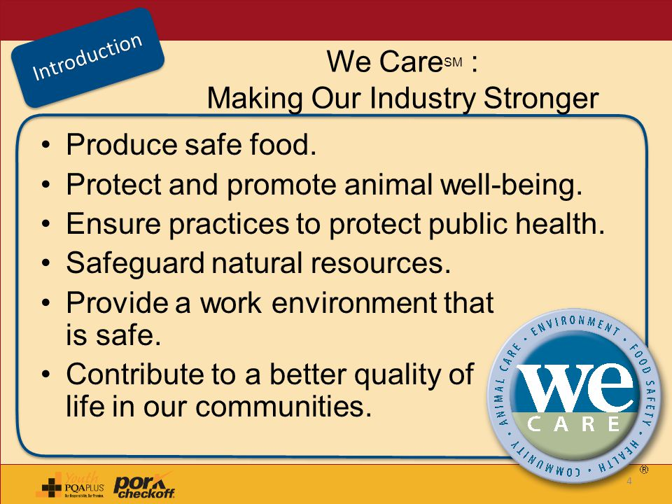 We Care SM : Making Our Industry Stronger Produce safe food. Protect and promote animal well-being. Ensure practices to protect public health. Safegua
