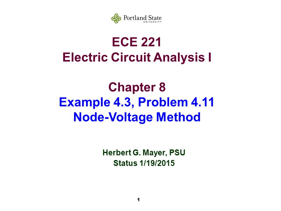 1 ECE 221 Electric Circuit Analysis I Chapter 8 Example 4.3, Problem 4.11 Node-Voltage Method Herbert G.