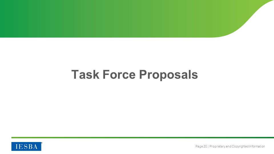 Page 20 | Proprietary and Copyrighted Information Task Force Proposals