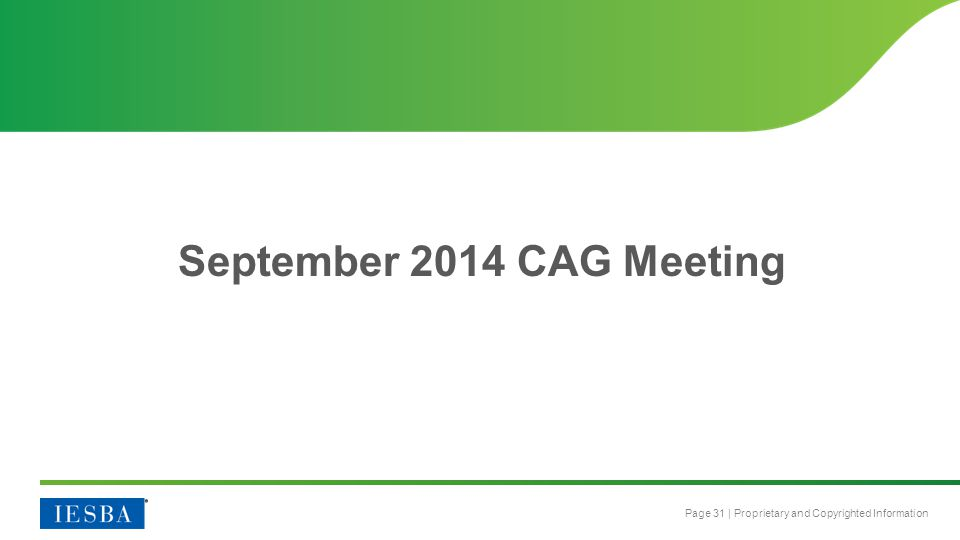 Page 31 | Proprietary and Copyrighted Information September 2014 CAG Meeting