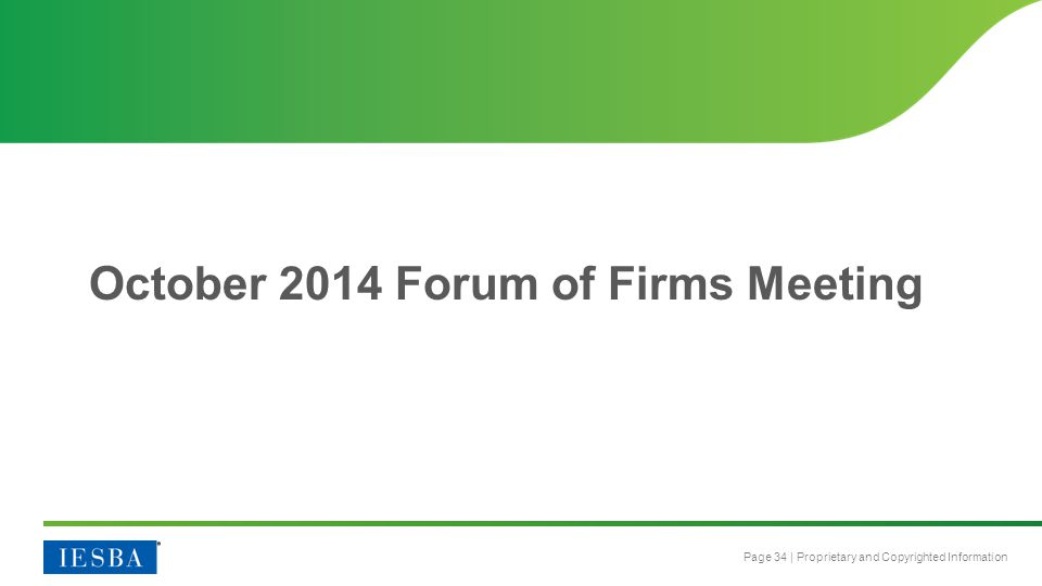 Page 34 | Proprietary and Copyrighted Information October 2014 Forum of Firms Meeting