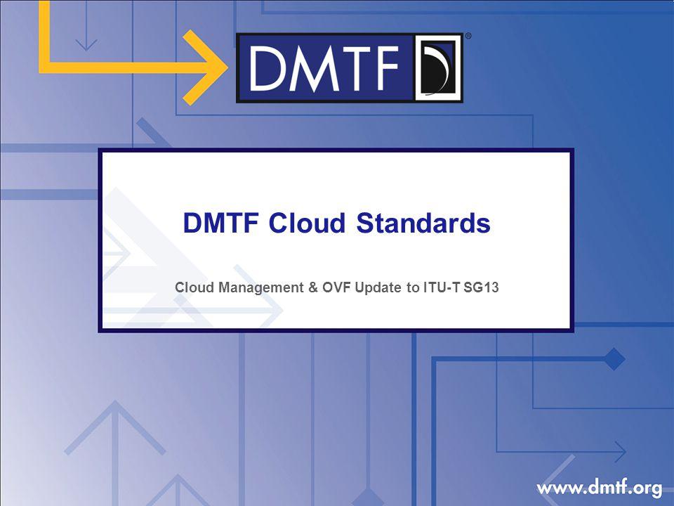 DMTF Cloud Standards Cloud Management & OVF Update to ITU-T SG13