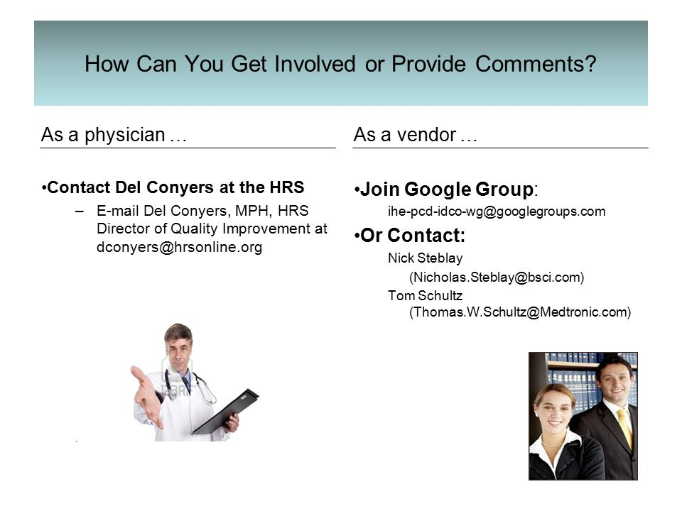 How Can You Get Involved or Provide Comments? As a physician … Contact Del Conyers at the HRS –E-mail Del Conyers, MPH, HRS Director of Quality Improv