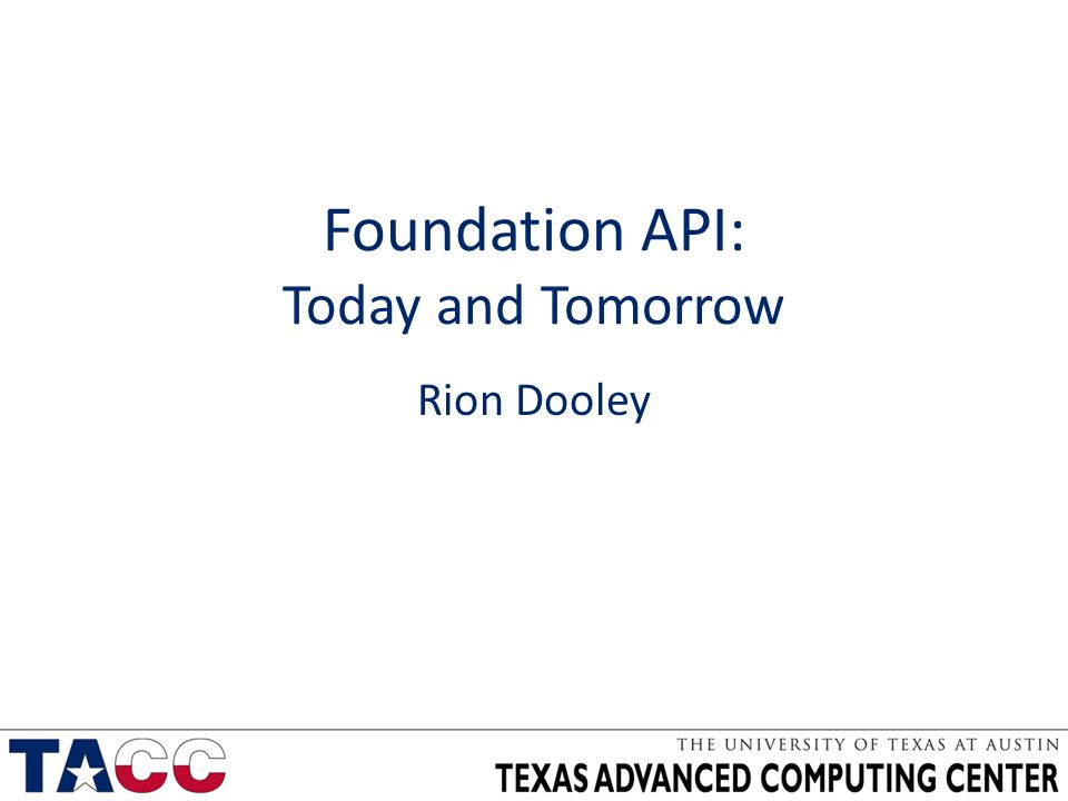 Foundation API: Today and Tomorrow Rion Dooley