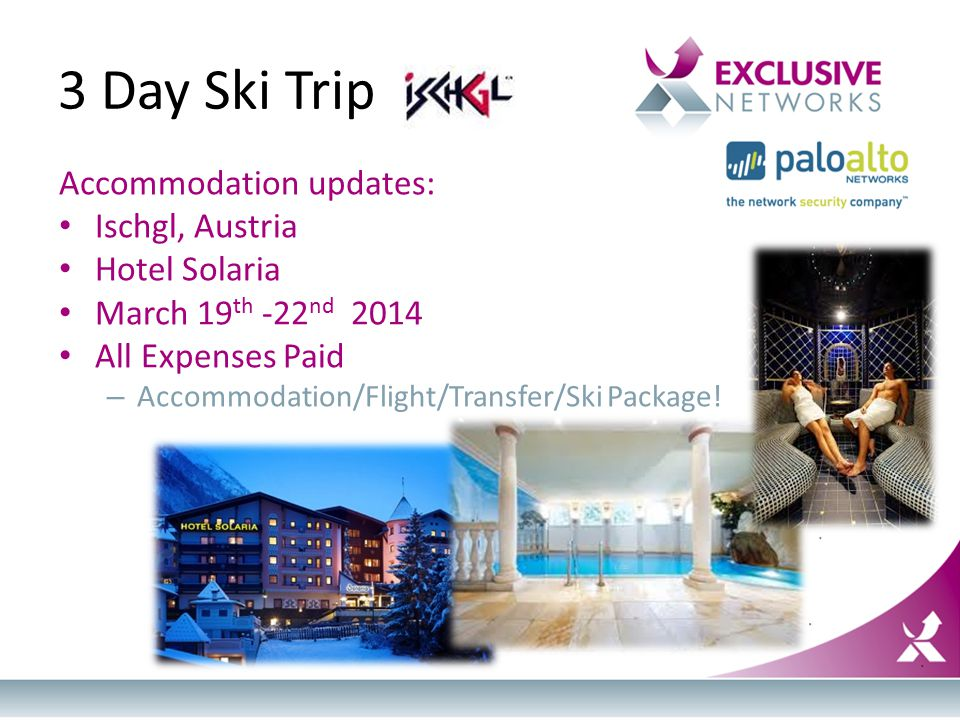 3 Day Ski Trip Accommodation updates: Ischgl, Austria Hotel Solaria March 19 th -22 nd 2014 All Expenses Paid – Accommodation/Flight/Transfer/Ski Package!