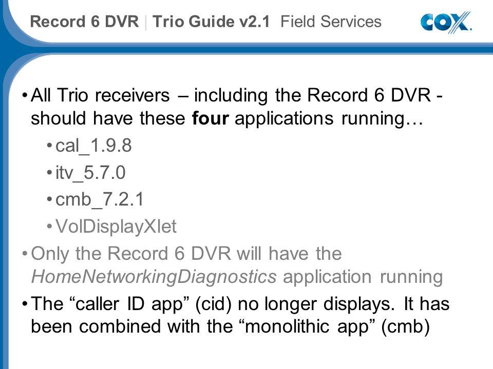 Cox Advanced TV Plus Trio 2.1 Product Update 6 Record 6 DVR | Trio Guide v2.1 Field Services EdgeHealth Diagnostics Application Information Cox Communications Inc.