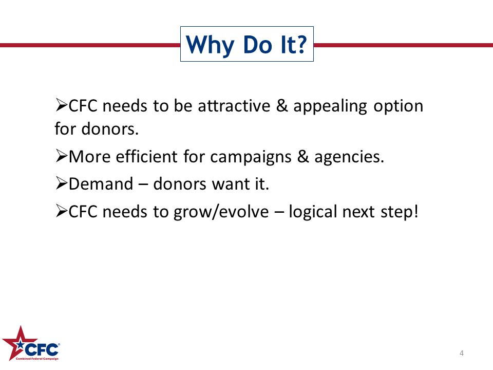 Why Do It. 4  CFC needs to be attractive & appealing option for donors.