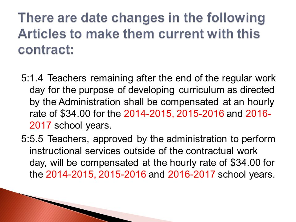 5:1.4Teachers remaining after the end of the regular work day for the purpose of developing curriculum as directed by the Administration shall be compensated at an hourly rate of $34.00 for the 2014-2015, 2015-2016 and 2016- 2017 school years.