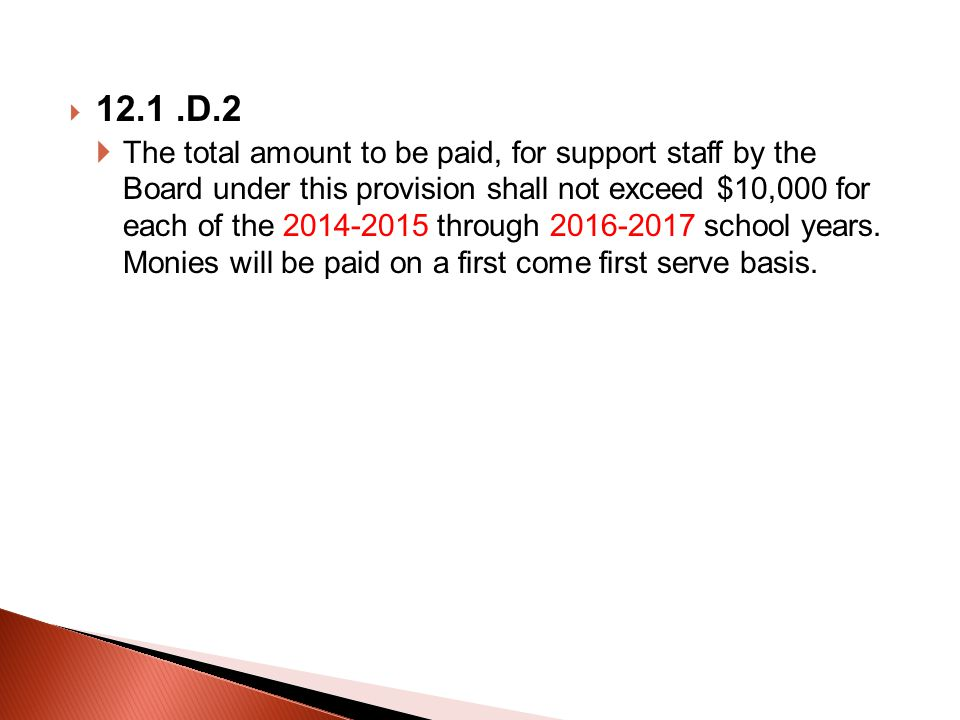  12.1.D.2  The total amount to be paid, for support staff by the Board under this provision shall not exceed $10,000 for each of the 2014-2015 throu