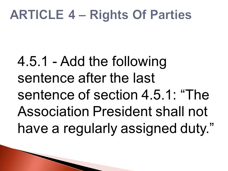 """4.5.1 - Add the following sentence after the last sentence of section 4.5.1: """"The Association President shall not have a regularly assigned duty."""""""