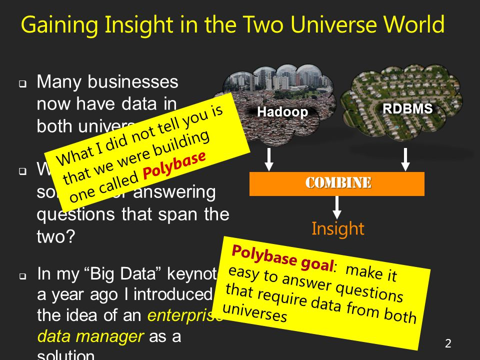 Gaining Insight in the Two Universe World 2  Many businesses now have data in both universes RDBMS Hadoop  What is the best solution for answering questions that span the two.