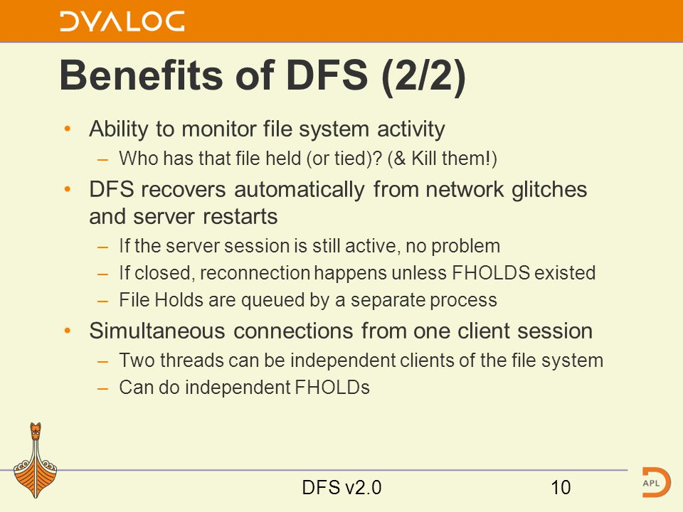 Benefits of DFS (2/2) Ability to monitor file system activity –Who has that file held (or tied).
