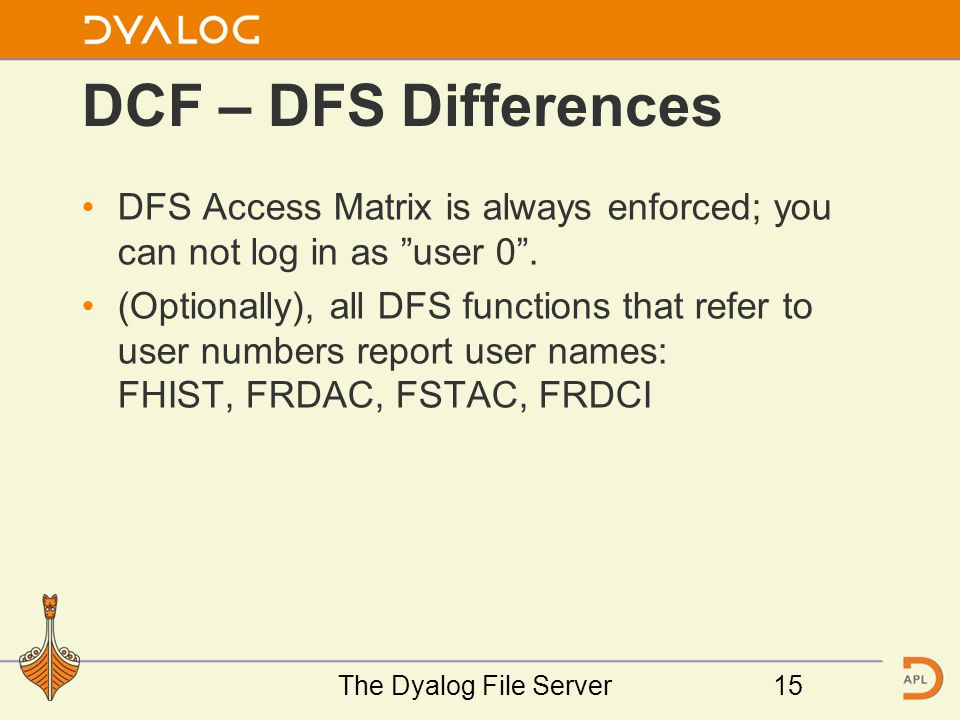 DCF – DFS Differences DFS Access Matrix is always enforced; you can not log in as user 0 .