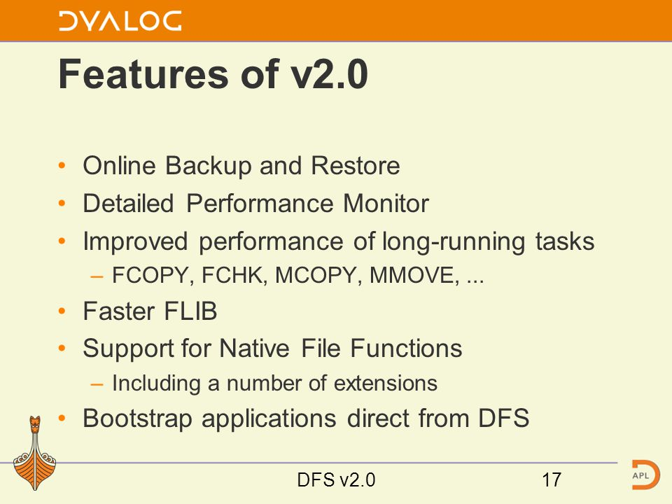 Features of v2.0 Online Backup and Restore Detailed Performance Monitor Improved performance of long-running tasks –FCOPY, FCHK, MCOPY, MMOVE,...