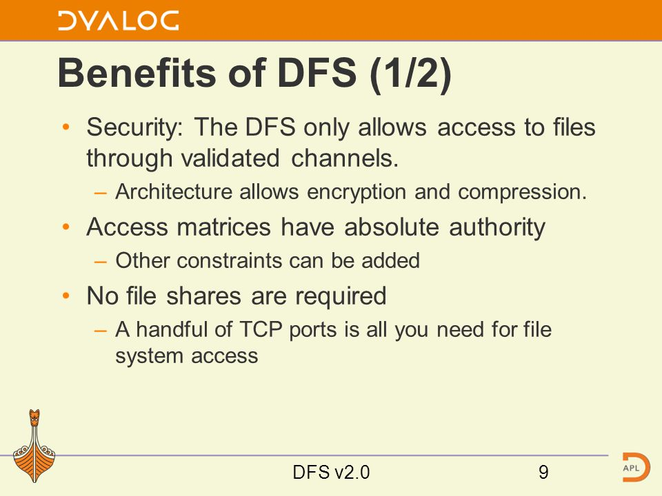 Benefits of DFS (1/2) Security: The DFS only allows access to files through validated channels.
