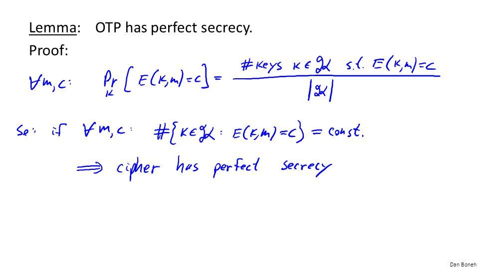 Dan Boneh Lemma: OTP has perfect secrecy. Proof: