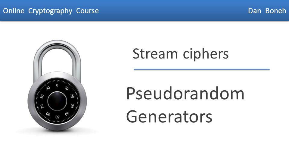 Dan Boneh Stream ciphers Pseudorandom Generators Online Cryptography Course Dan Boneh