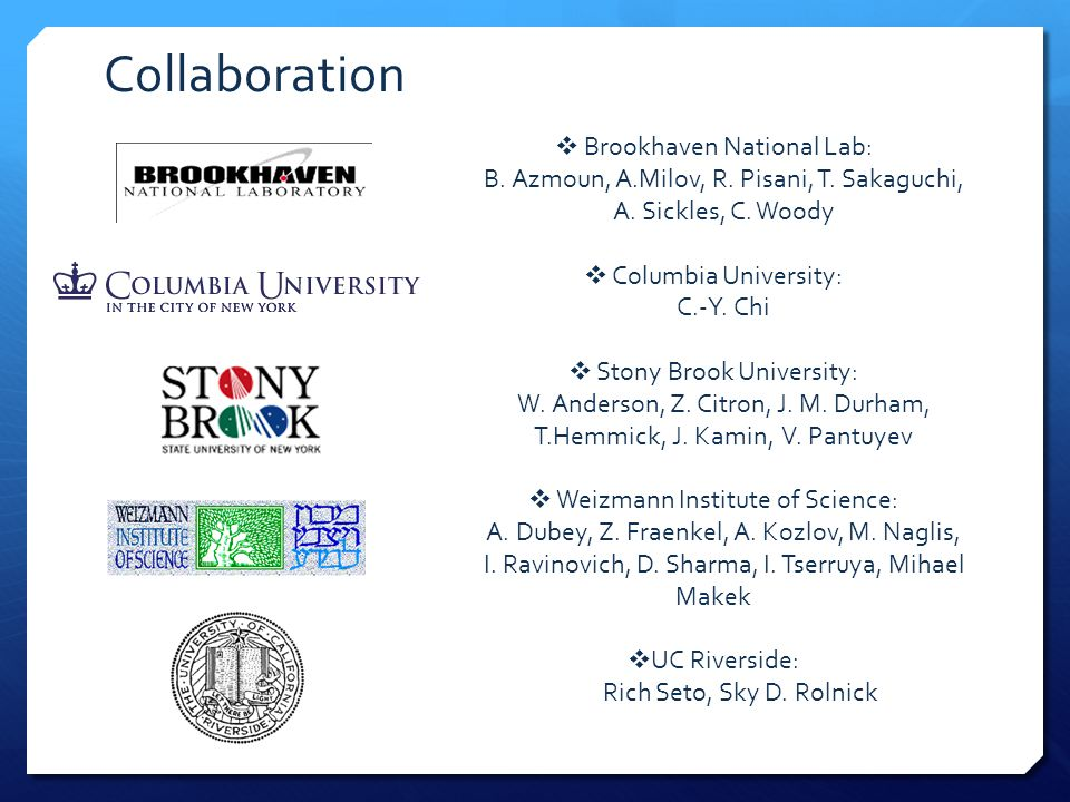 Collaboration  Brookhaven National Lab: B. Azmoun, A.Milov, R. Pisani, T. Sakaguchi, A. Sickles, C. Woody  Columbia University: C.-Y. Chi  Stony Br