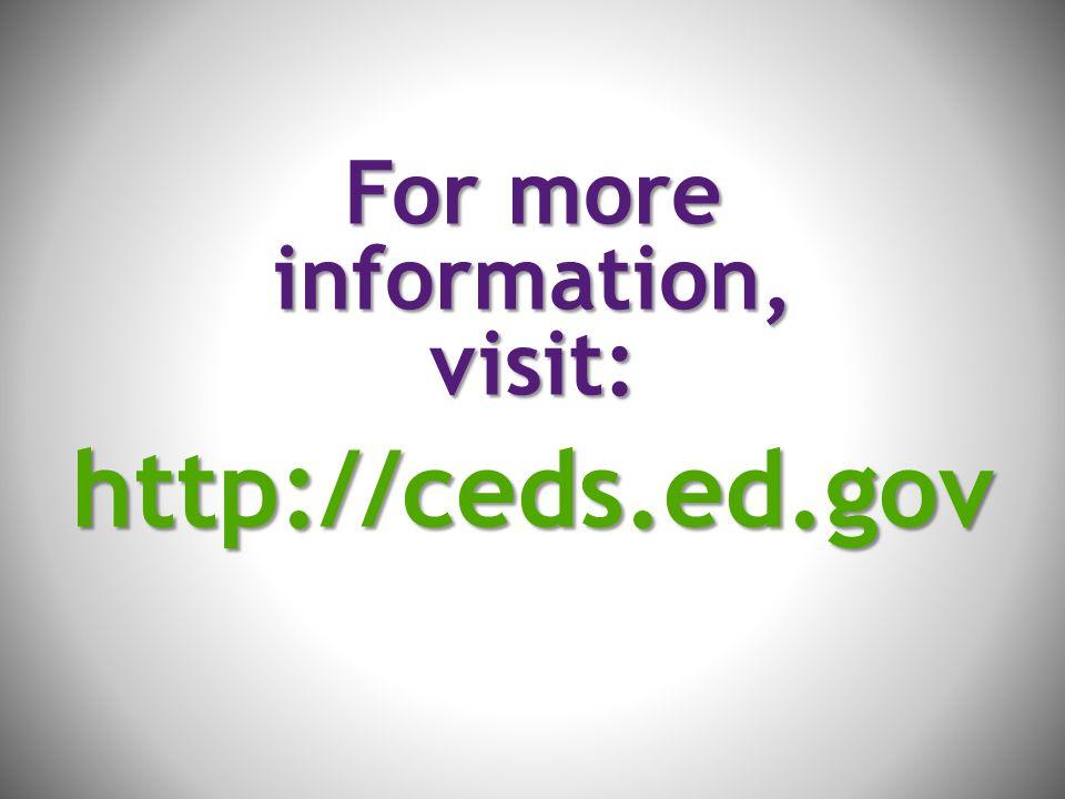For more information, visit:http://ceds.ed.gov