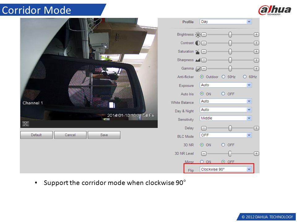 © 2012 DAHUA TECHNOLOGY Corridor Mode Support the corridor mode when clockwise 90°