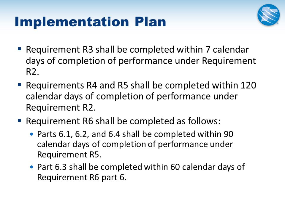 Implementation Plan  Requirement R3 shall be completed within 7 calendar days of completion of performance under Requirement R2.