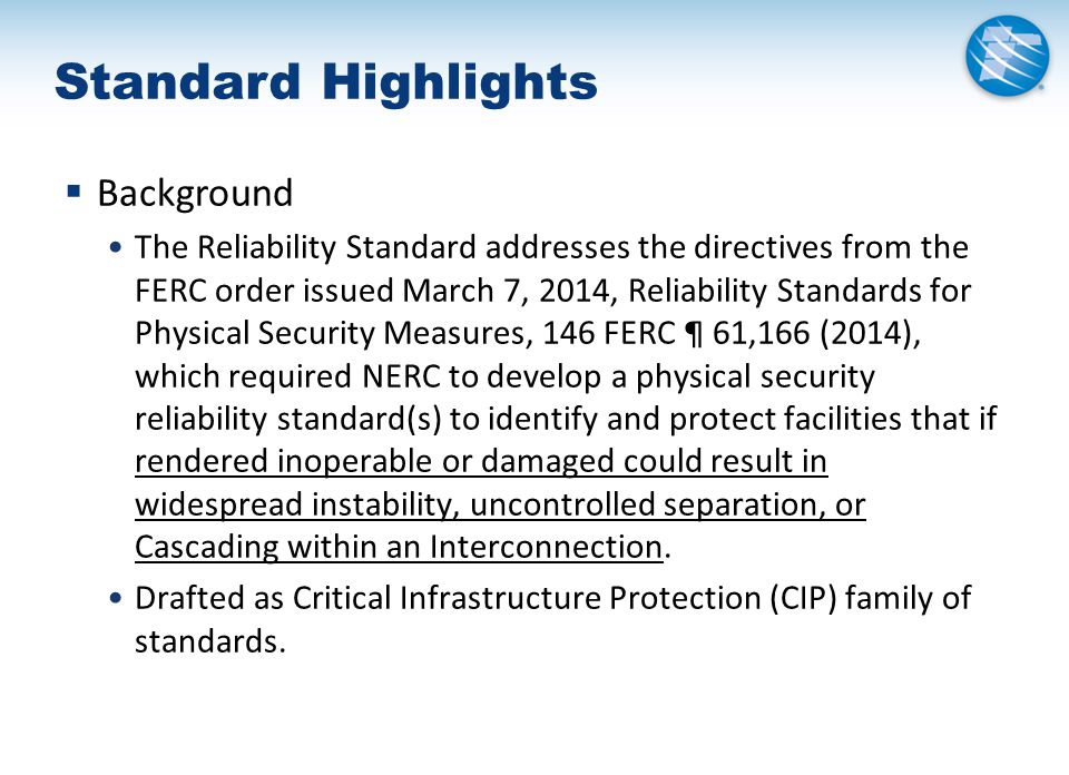 Standard Highlights  Requirements R1-R3 Perform risk assessments to identify Transmission stations and Transmission substations that meet the medium impact criteria from CIP-002-5.1, and their associated primary control centers, then Arrange for a third party verification of the identifications; and Notify Transmission Operators of identified primary control centers that operationally control the verified Transmission stations and Transmission substations.