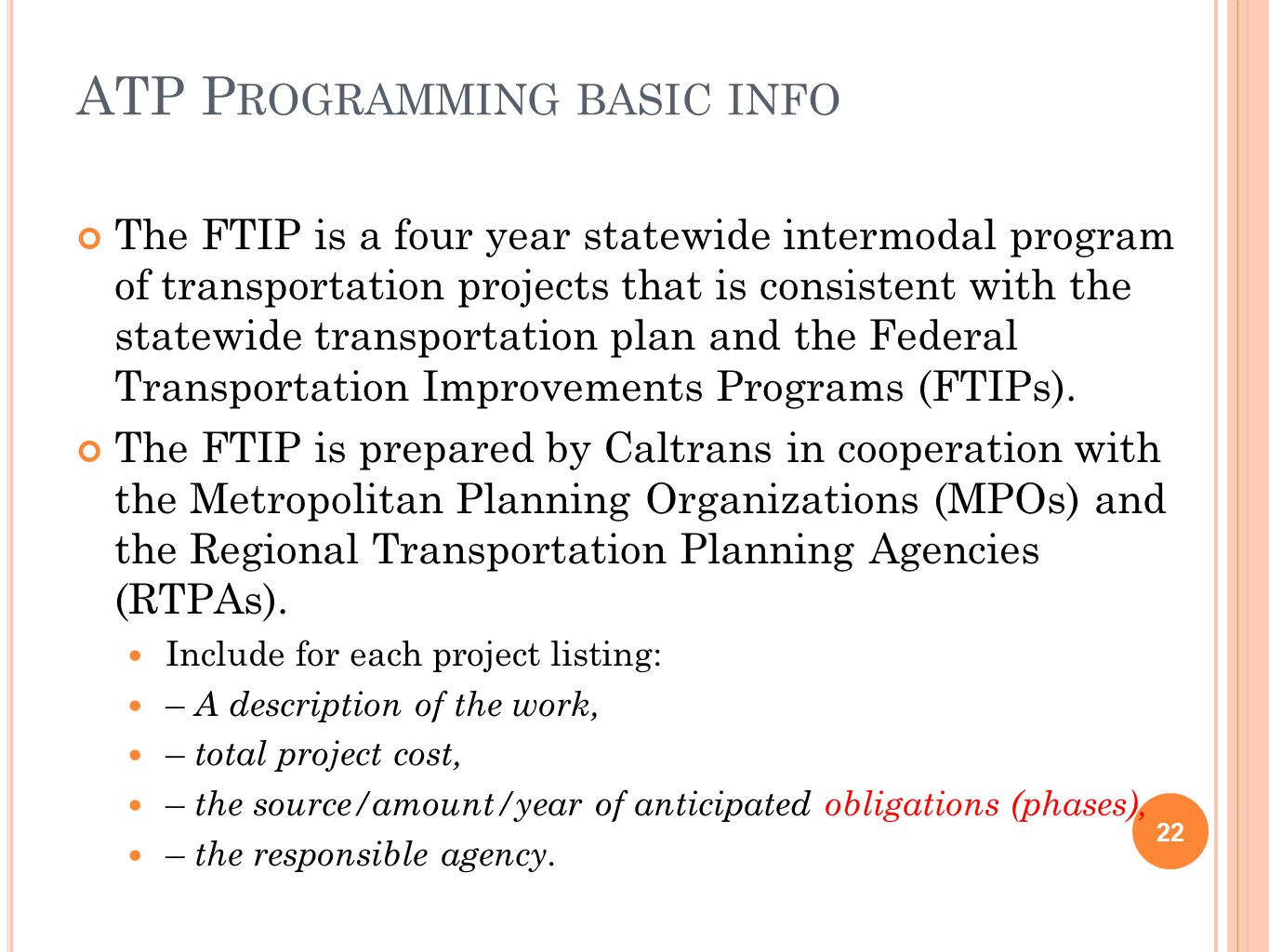ATP P ROGRAMMING BASIC INFO 22 The FTIP is a four year statewide intermodal program of transportation projects that is consistent with the statewide transportation plan and the Federal Transportation Improvements Programs (FTIPs).