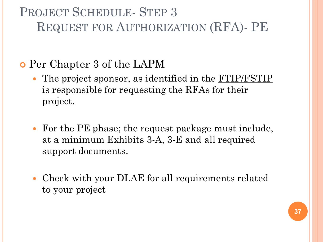 P ROJECT S CHEDULE - S TEP 3 R EQUEST FOR A UTHORIZATION (RFA)- PE 37 Per Chapter 3 of the LAPM The project sponsor, as identified in the FTIP/FSTIP is responsible for requesting the RFAs for their project.