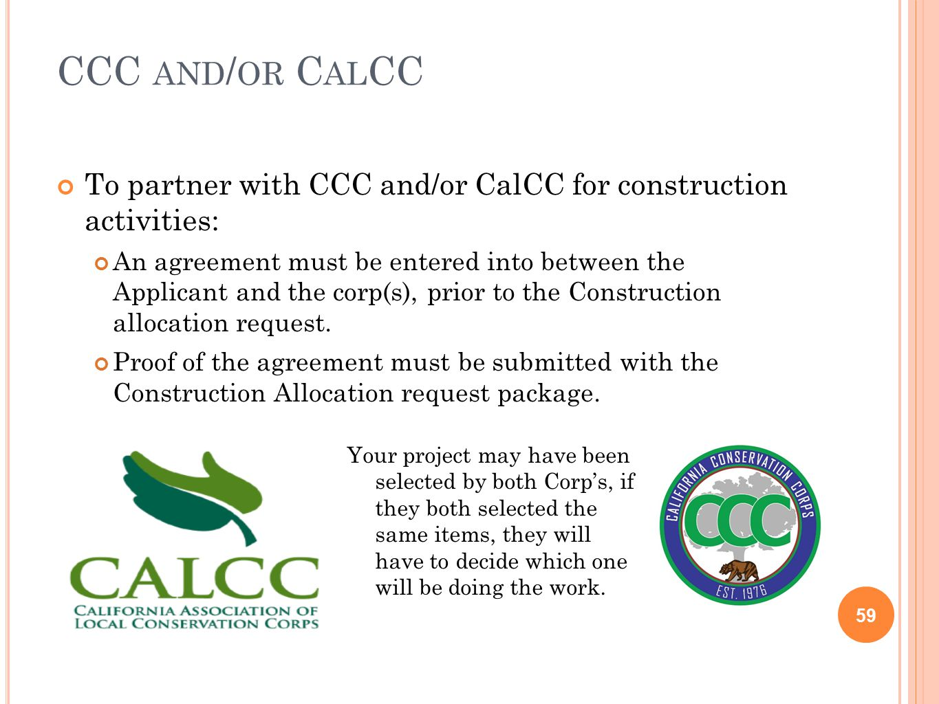 CCC AND / OR C AL CC 59 To partner with CCC and/or CalCC for construction activities: An agreement must be entered into between the Applicant and the corp(s), prior to the Construction allocation request.