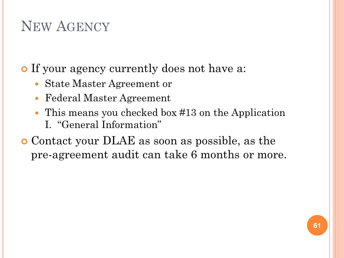 N EW A GENCY 61 If your agency currently does not have a: State Master Agreement or Federal Master Agreement This means you checked box #13 on the Application I.