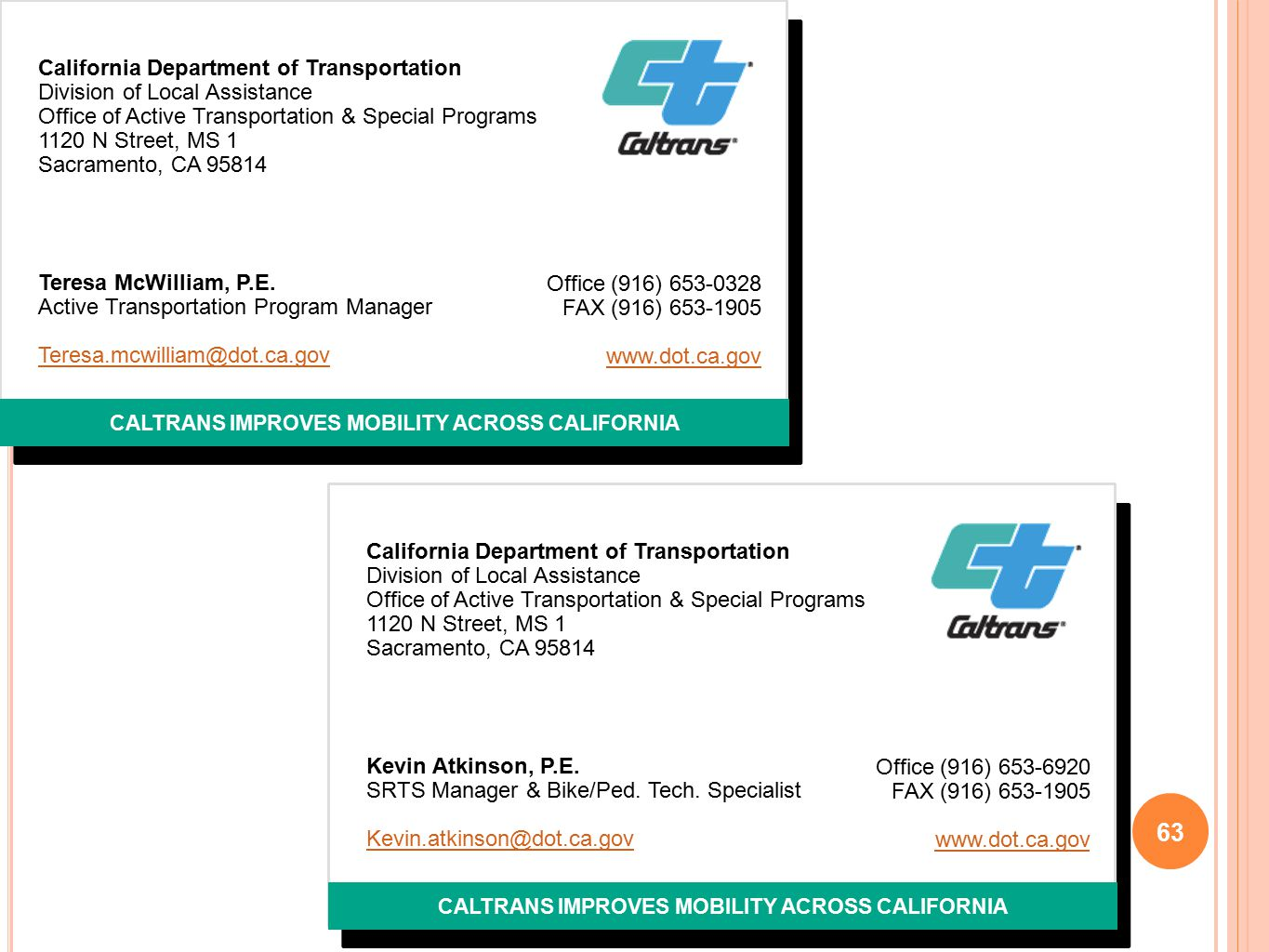 CALTRANS IMPROVES MOBILITY ACROSS CALIFORNIA California Department of Transportation Division of Local Assistance Office of Active Transportation & Special Programs 1120 N Street, MS 1 Sacramento, CA 95814 Teresa McWilliam, P.E.