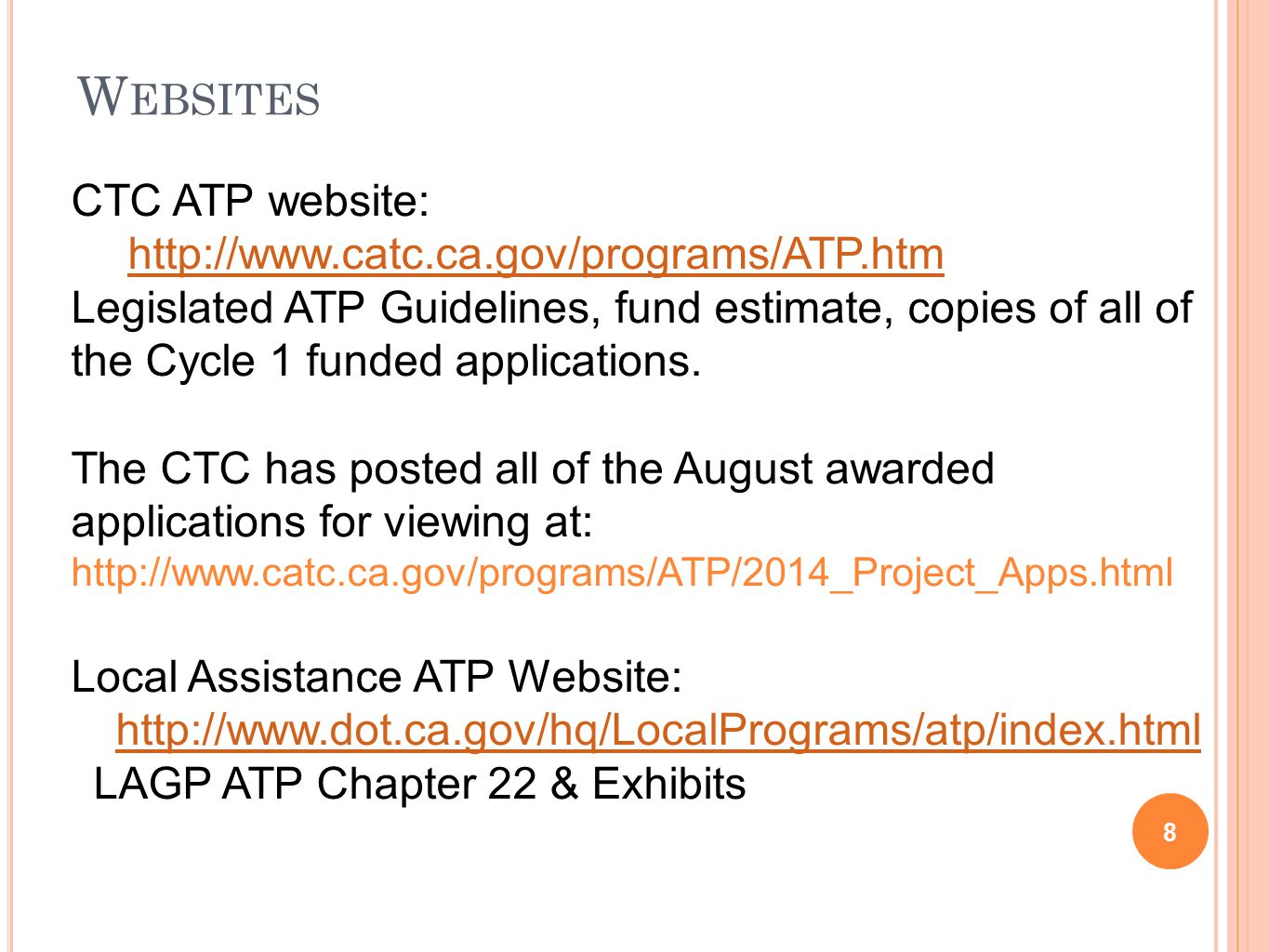 W EBSITES 8 CTC ATP website: http://www.catc.ca.gov/programs/ATP.htm Legislated ATP Guidelines, fund estimate, copies of all of the Cycle 1 funded applications.