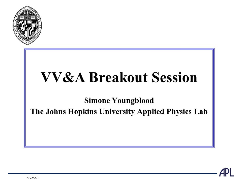 VV&A-1 VV&A Breakout Session Simone Youngblood The Johns Hopkins University Applied Physics Lab