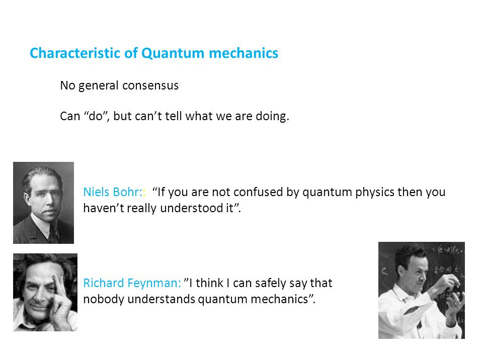 "Characteristic of Quantum mechanics No general consensus Can ""do"", but can't tell what we are doing. Niels Bohr:: ""If you are not confused by quantum"
