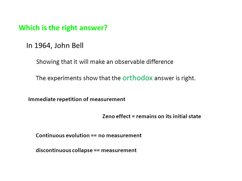 Which is the right answer? In 1964, John Bell Showing that it will make an observable difference The experiments show that the orthodox answer is righ