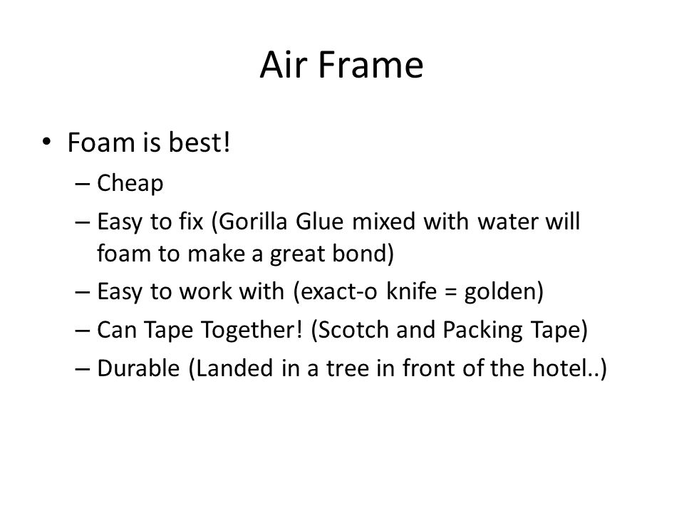 Air Frame Foam is best! – Cheap – Easy to fix (Gorilla Glue mixed with water will foam to make a great bond) – Easy to work with (exact-o knife = gold