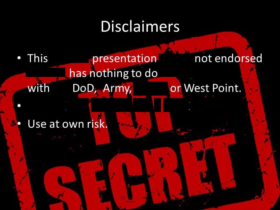 Disclaimers This XXXXXX presentation XXXXX not endorsed XXXXXX has nothing to do XXXXXXXX XXXX with the DoD, Army, XXXXX or West Point. XXXXXX XXX XXX