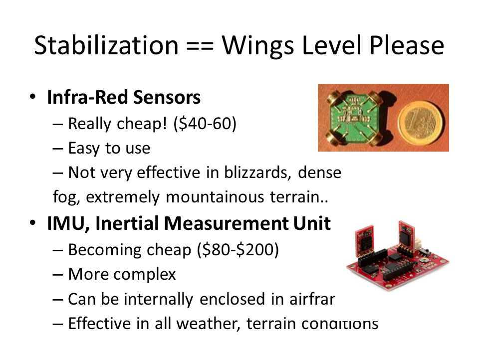 Infra-Red Sensors – Really cheap! ($40-60) – Easy to use – Not very effective in blizzards, dense fog, extremely mountainous terrain.. IMU, Inertial M