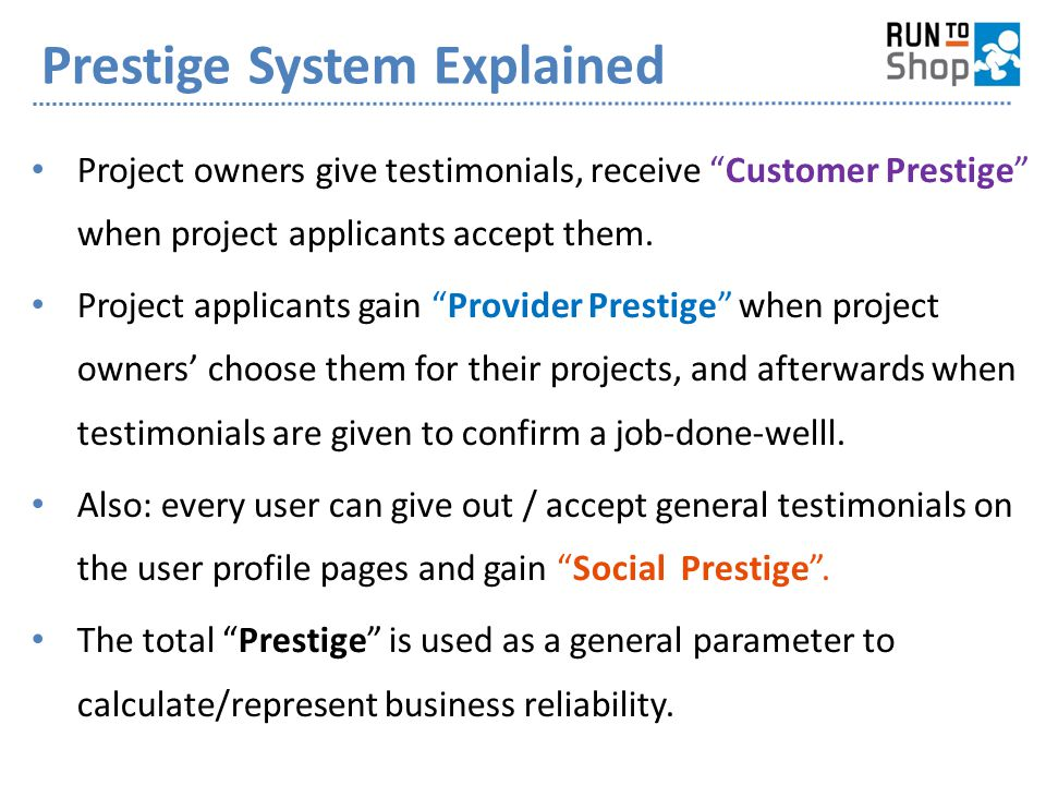 """Prestige System Explained Project owners give testimonials, receive """"Customer Prestige"""" when project applicants accept them. Project applicants gain """""""