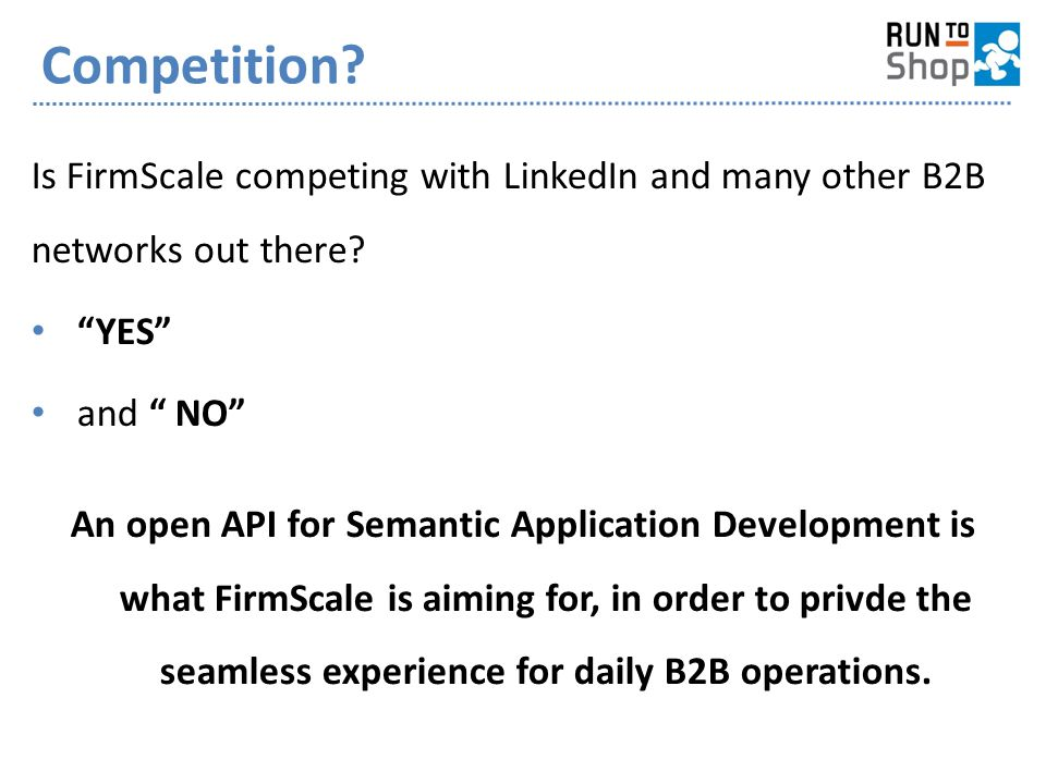 """Competition? Is FirmScale competing with LinkedIn and many other B2B networks out there? """"YES"""" and """" NO"""" An open API for Semantic Application Developm"""