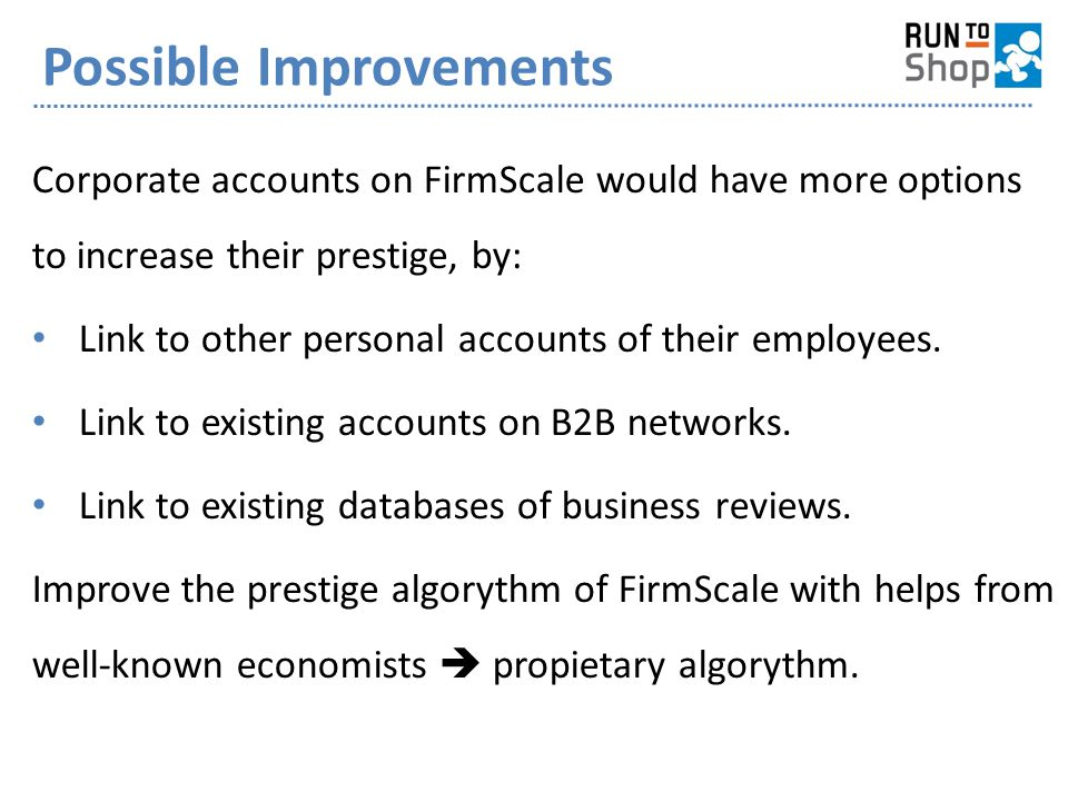 Possible Improvements Corporate accounts on FirmScale would have more options to increase their prestige, by: Link to other personal accounts of their employees.